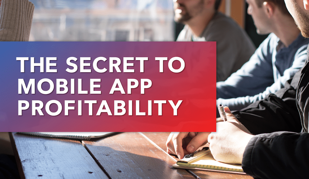 The Secret to Mobile App Profit