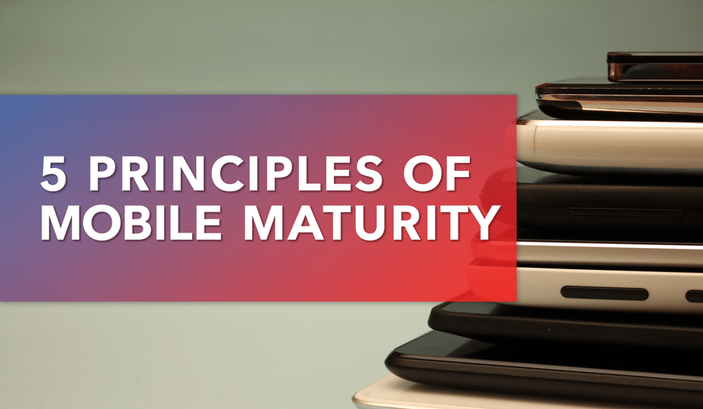 The 5 Core Principles of Mobile Maturity